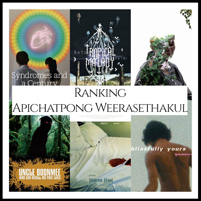 Apichatpong Weerasethakul Filmography Movie Ranking