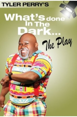 Tyler Perry's What's Done In The Dark - The Play (2008)